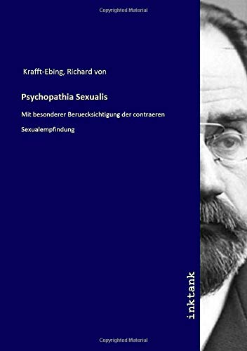 Psychopathia Sexualis: Mit besonderer Beruecksichtigung der contraeren Sexualempfindung