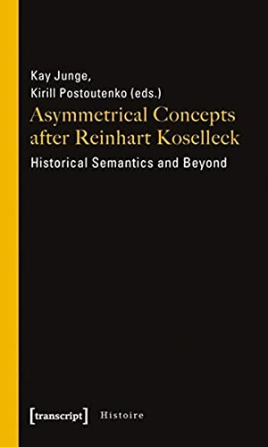 Asymmetrical Concepts After Reinhart Koselleck: Historical Semantics and Beyond: 20