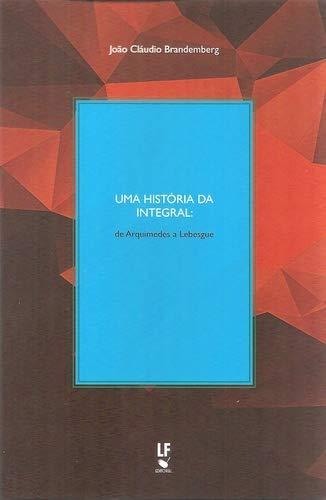 Uma História da Integral: de Arquimedes a Lebesque