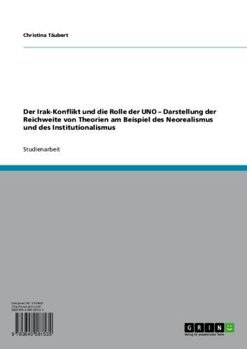 Der Irak-Konflikt und die Rolle der UNO – Darstellung der Reichweite von Theorien am Beispiel des Neorealismus und des Institutionalismus
