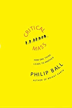 Critical Mass: How One Thing Leads to Another by [Philip Ball]