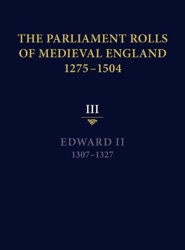 The Parliament Rolls of Medieval England, 1275-1504: III: Edward II. 1307-1327