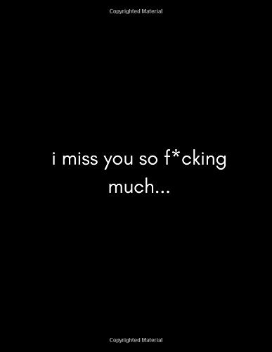 I Miss You So F*cking Much: Grieving Journal (Loss of/Over a Loved One, Mom,Dad, Son, Best Friend, Pet, Dog, Cat, Child i Never Knew, Baby (6 months/1/2/5/10 Years Later) (Support Gifts)