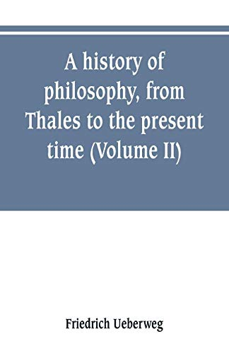 A history of philosophy, from Thales to the present time (Volume II) History of the Modern philosophy