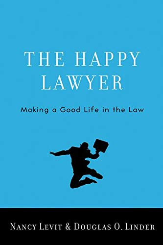 The Happy Lawyer: Making a Good Life in the Law