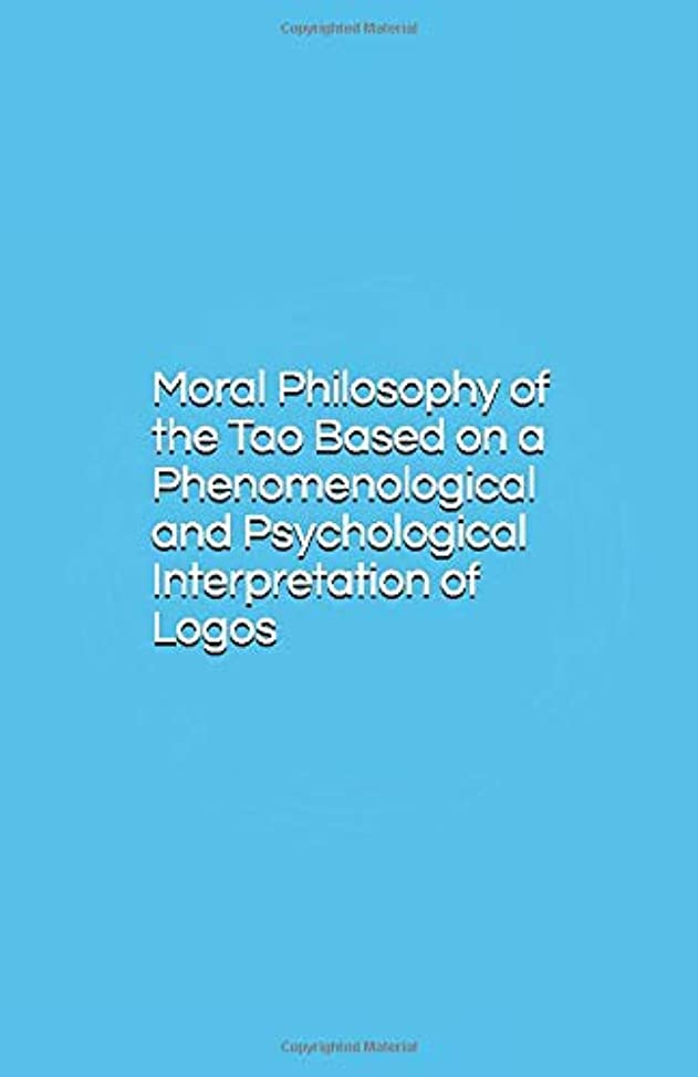 水差し手伝う更新するMoral Philosophy of the Tao Based on a Phenomenological and Psychological Interpretation of Logos