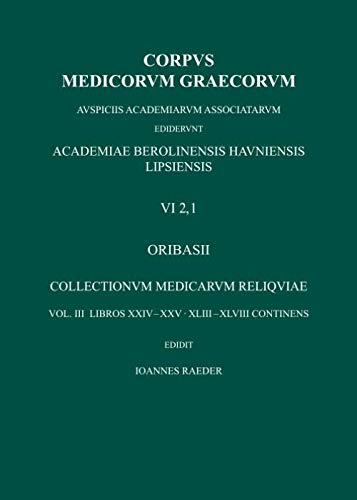 Collectionum Medicarum Reliquae, vol. III: libri XXIV-XXV, XLIII-XLVIII (Corpus Medicorum Graecorum [CMG] VI 2,1) (German Edition)