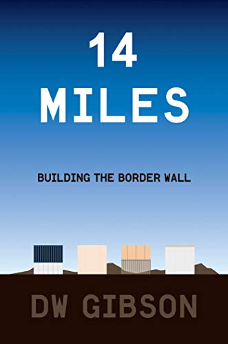 Compare Textbook Prices for 14 Miles: Building the Border Wall  ISBN 9781501183416 by Gibson, DW