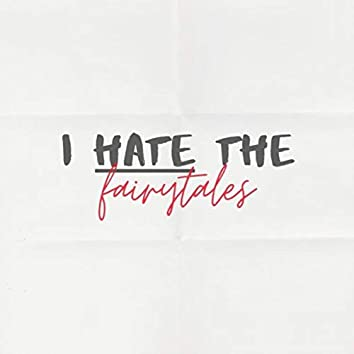 I Hate the Fairytales