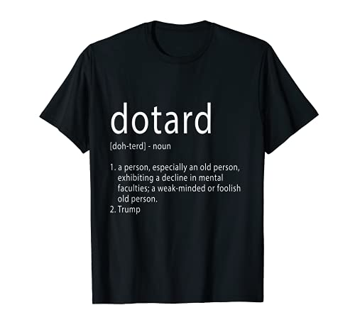 Funny Dotard Anti Trump Joke Political Democrat Politics T-Shirt