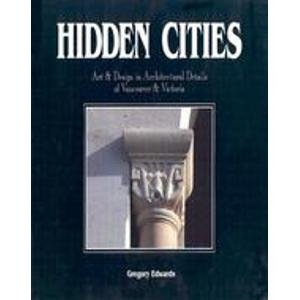 Hidden Cities: Art and Design in Architectural Details of Vancouver and Victoria