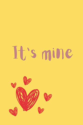 It's mine : A Notebook journal for Leaving Your Bullsh*t: colored notebook journal cover,A 96 page Finish matte