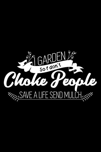 I garden so I don't choke people - Save a life send mulch: 6