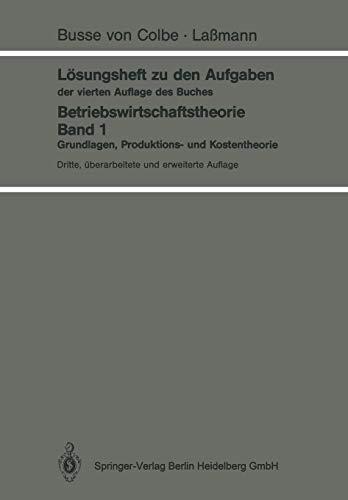 Lösungsheft Zu Den Aufgaben Der Vierten Auflage Des Buches: Betriebswirtschaftstheorie Band 1