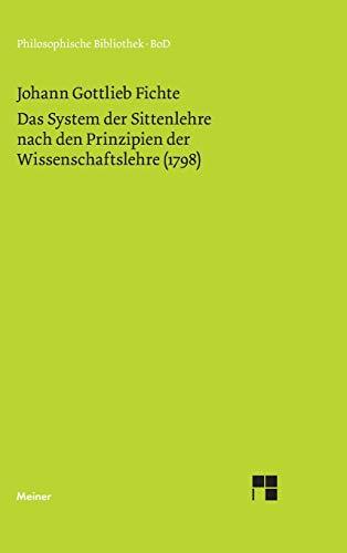 Das System der Sittenlehre nach den Prinzipien der Wissenschaftslehre (1798): Philosophische Bibliothek, Bd.485, System der Sittenlehre, nach den Prinzipien der Wissenschaftslehre (1798)