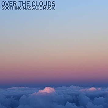 Over the Clouds (Soothing Massage Music)