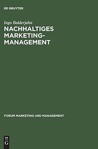 Nachhaltiges Marketing-Management: Möglichkeiten einer umwelt- und sozialverträglichen Unternehmenspolitik (Forum Marketing und Management, Band 5)
