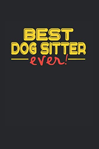Best ever Dog Sitter: NOTIZBUCH für HUNDESITTER A5 6x9 120 Seiten KARIERT! Geschenk für HUNDESITTER