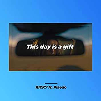 This Day Is a Gift (feat. Plaedo)