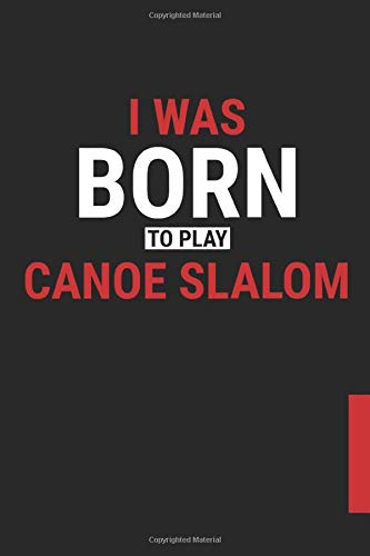 I Was Born to Play Canoe Slalom notebook Journal: I Was Born to Play Canoe Slalom Journal and Blank Notebook, Lined Pages, For Work or Home, gift for ... Team, Black Size 6*9 (inch), 150 pages