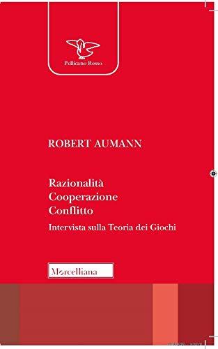 Razionalità, cooperazione, conflitto. Intervista sulla teoria dei giochi. Nuova ediz.