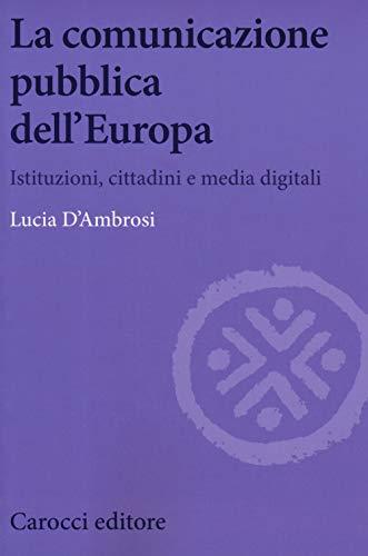 La comunicazione pubblica dell'Europa. Istituzioni, cittadini e media digitali