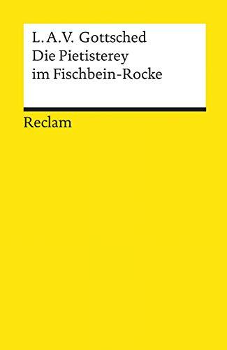 Die Pietisterey im Fischbein-Rocke. Komödie: Reclams Universal-Bibliothek
