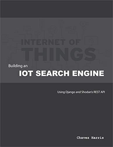 Building an IOT Search Engine using Django and Shodan's REST API (English Edition)