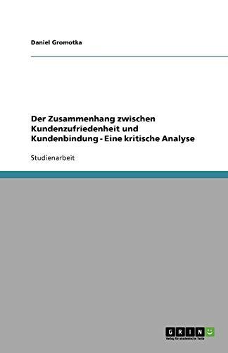 Der Zusammenhang zwischen Kundenzufriedenheit und Kundenbindung - Eine kritische Analyse