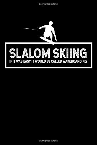 """Slalom Skiing If it Was Easy it Would Be Called Wakeboarding: Journal / Notebook / Diary Gift - 6""""x9"""" - 120 pages - White Lined Paper - Matte Cover"""