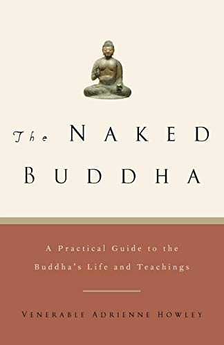 The Naked Buddha: A Practical Guide to the Buddha's Life and Teachings