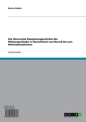 Die literarische Rezeptionsgeschichte des Nibelungenliedes  in Deutschland vom Barock bis zum Nationalsozialismus