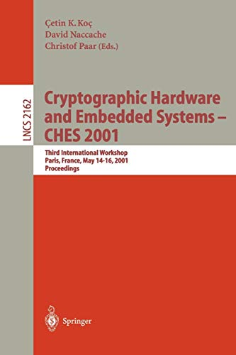 Compare Textbook Prices for Cryptographic Hardware and Embedded Systems - CHES 2001: Third International Workshop, Paris, France, May 14-16, 2001 Proceedings Lecture Notes in Computer Science 2162 2001 Edition ISBN 9783540425212 by Koc, Cetin K.,Nacchae, David,Paar, Christof