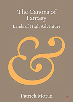 The Canons of Fantasy: Lands of High Adventure (Elements in Publishing and Book Culture) by [Patrick Moran]