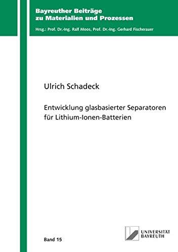 Entwicklung glasbasierter Separatoren für Lithium-Ionen-Batterien (Bayreuther Beiträge zu Materialien und Prozessen)