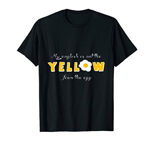 My English Is Not The Yellow From The EggSpruch Geschenk T-Shirt