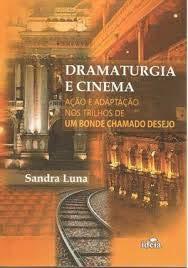 Dramaturgia E Cinema - Acao E Adaptacao Nos Trilhos De Um Bonde Chamado Desejo - Autografado