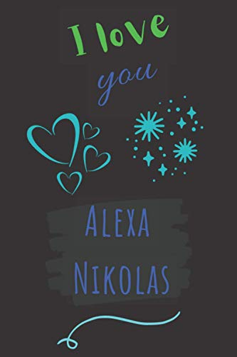 """I love you Alexa Nikolas: Wonderful Blank Lined Notebook for Fans, Make it a Great Gift Idea for your Lovers in the Happiest Life Moments or Keep it ... (6"""" x 9"""") & 120 Pages for Multiple Uses."""