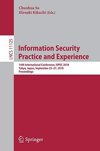 Information Security Practice and Experience: 14th International Conference, ISPEC 2018, Tokyo, Japan, September 25-27, 2018, Proceedings: 11125