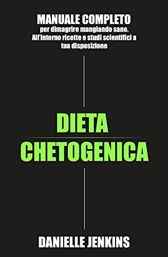 Dieta Chetogenica: Manuale completo per dimagrire mangiando sano. All'interno ricette e studi scientifici a tua disposizione
