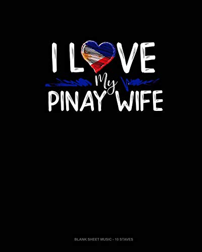 I Love My Pinay Wife: Blank Sheet Music - 10 Staves