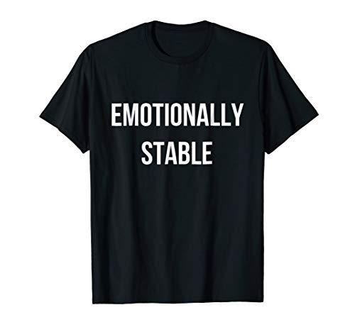 Emotionally Stable Shirt