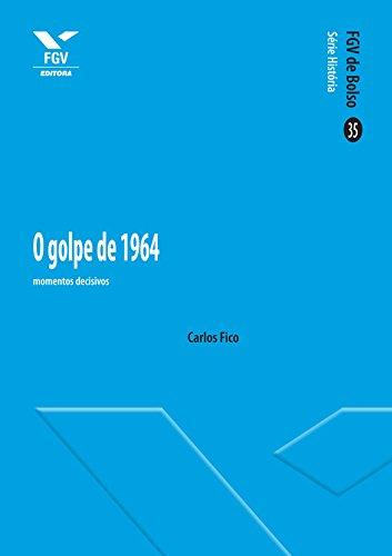 O Golpe de 1964: momentos decisivos (FGV de Bolso)