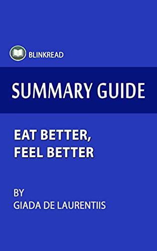 Summary Guide: Eat Better, Feel Better by Giada De Laurentiis (BlinkRead)
