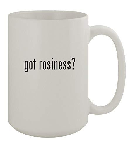 got rosiness? - 15oz Ceramic White Coffee Mug, White