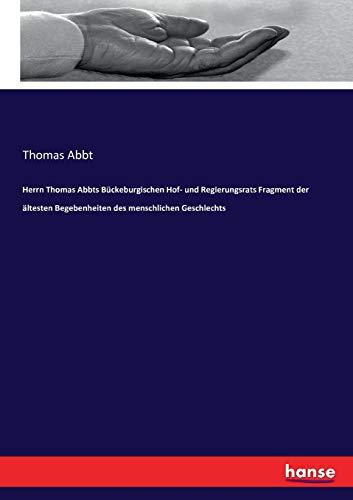 Herrn Thomas Abbts Bückeburgischen Hof- und Regierungsrats Fragment der ältesten Begebenheiten des menschlichen Geschlechts