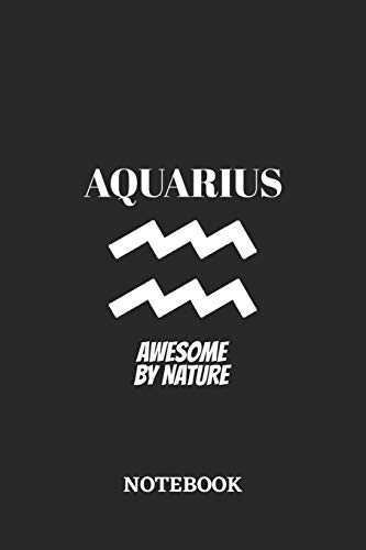 Aquarius Awesome by Nature Notebook: 6x9 inches - 110 ruled, lined pages • Greatest Zodiac Sign Journal • Gift, Present Idea