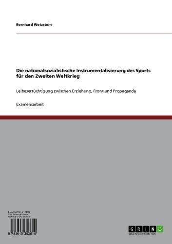Die nationalsozialistische Instrumentalisierung des Sports  für den Zweiten Weltkrieg: Leibesertüchtigung zwischen Erziehung, Front und Propaganda
