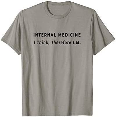 I Think Therefore IM Funny Internal Medicine Doctor Quote T Shirt product image