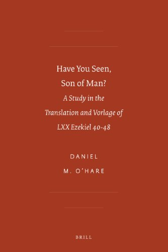 Have You Seen, Son of Man?: A Study in the Translation and Vorlage of LXX Ezekiel 40-48 (Society of Biblical Literature: Septuagint and Cognate Studies, Band 57)